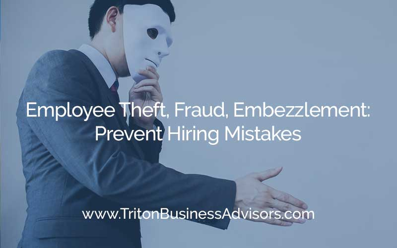 Employee Theft, Fraud and Embezzlement: Prevent Hiring Mistakes